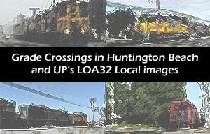 Grade Crossings in Huntington Beach and UP's LOA32 Local images